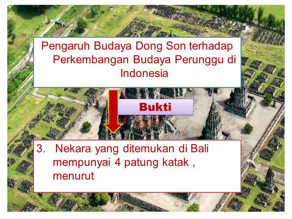 Pengaruh Budaya Dong Son terhadap Perkembangan Budaya Perunggu di Indonesia 2.Menurut Heine Geldern Nekara yang ditemukan di sangeng berasal dari Funa