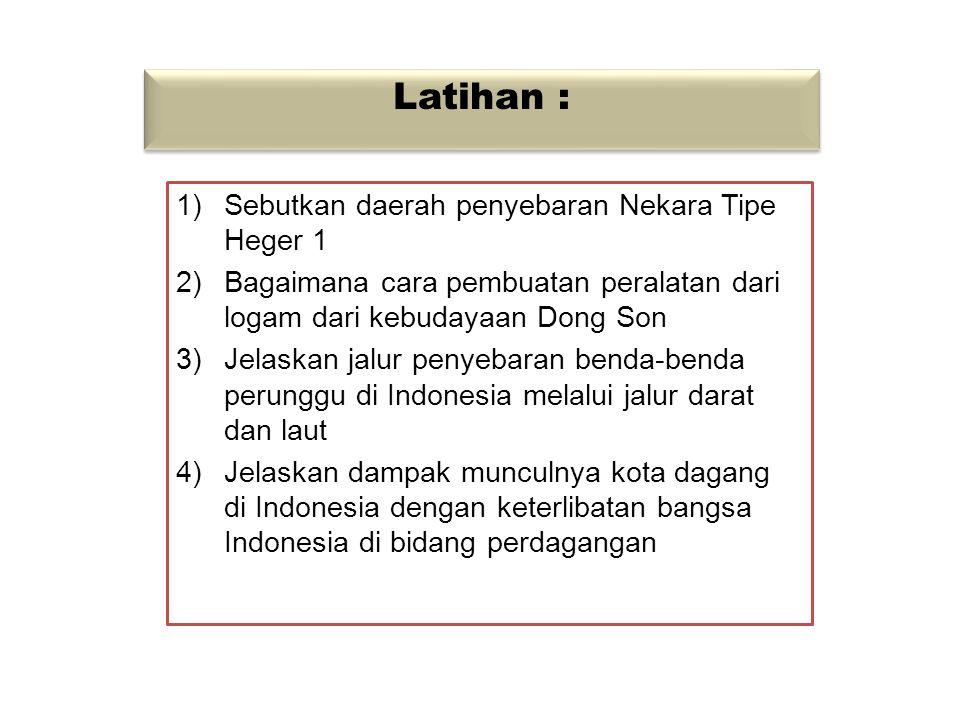 Latihan : 1)Yang dimaksud dengan Toalian adalah.... 2)Apa buktinya bahwa kebudayaan logam di Indonesia dipengaruhi oleh kebudayaan Dong Son dan kebuda