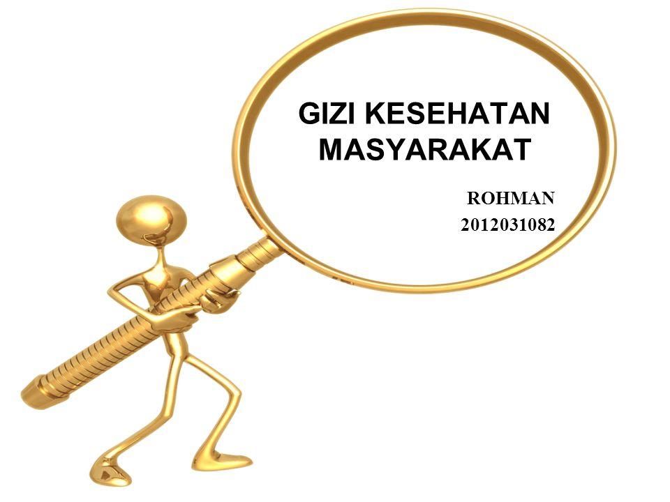 GIZI KESEHATAN MASYARAKAT ROHMAN 2012031082