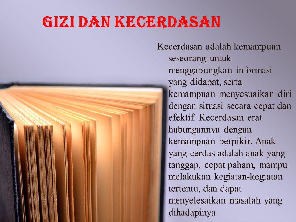 GIZI DAN KECERDASAn Kecerdasan adalah kemampuan seseorang untuk menggabungkan informasi yang didapat, serta kemampuan menyesuaikan diri dengan situasi