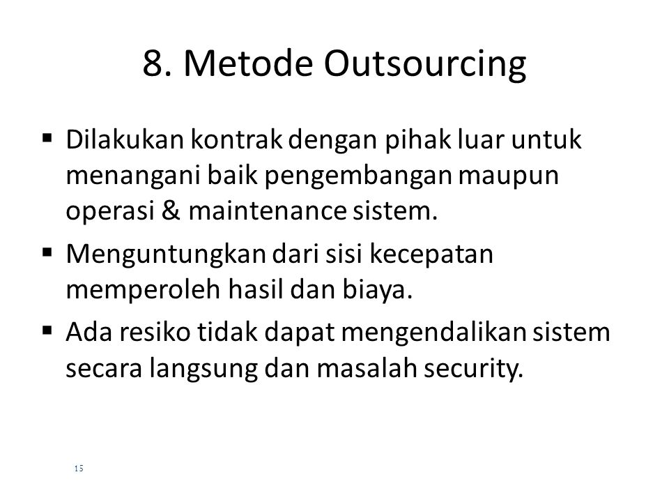 14 7. Metode End-user Development  Pengembangan dilakukan langsung oleh end-user.