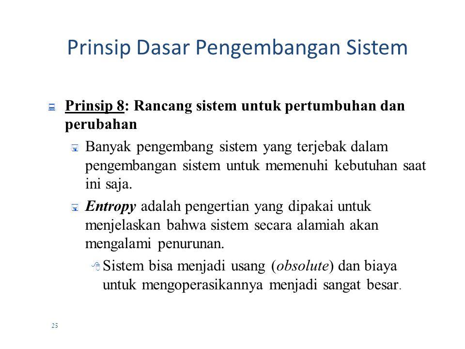 24 Prinsip Dasar Pengembangan Sistem  Prinsip 7: Bagi dan tundukkan  Semua sistem merupakan bagian dari sistem yang lebih besar (disebut super-systems).