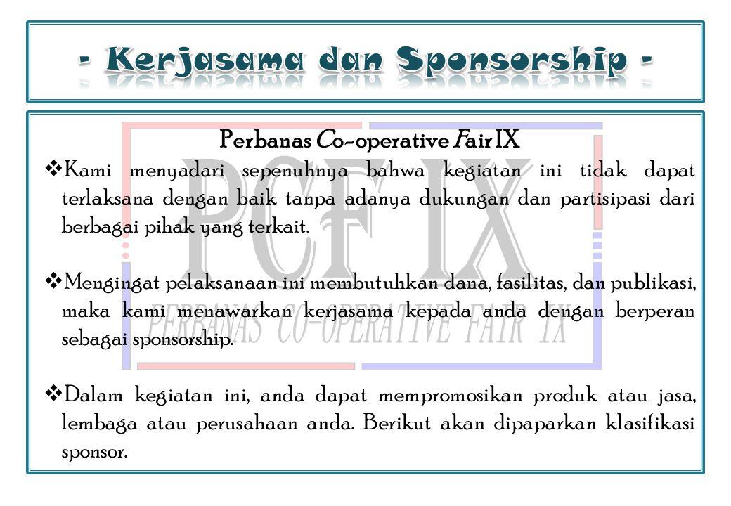 Perbanas Co-operative Fair IX  Kami menyadari sepenuhnya bahwa kegiatan ini tidak dapat terlaksana dengan baik tanpa adanya dukungan dan partisipasi dari berbagai pihak yang terkait.