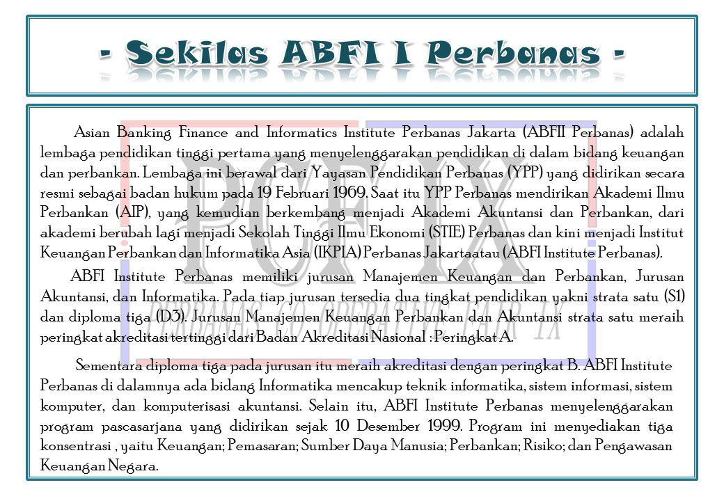 Asian Banking Finance and Informatics Institute Perbanas Jakarta (ABFII Perbanas) adalah lembaga pendidikan tinggi pertama yang menyelenggarakan pendidikan di dalam bidang keuangan dan perbankan.