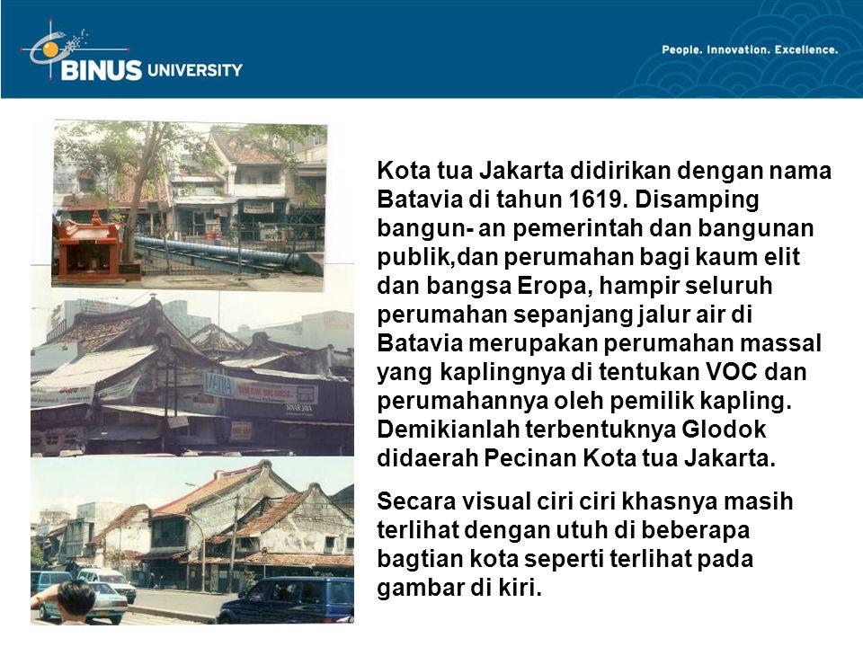Kota tua Jakarta didirikan dengan nama Batavia di tahun 1619. Disamping bangun- an pemerintah dan bangunan publik,dan perumahan bagi kaum elit dan ban