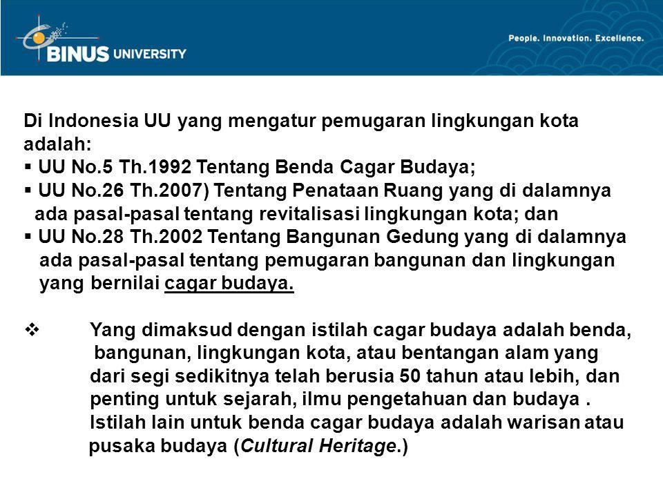 Di Indonesia UU yang mengatur pemugaran lingkungan kota adalah:  UU No.5 Th.1992 Tentang Benda Cagar Budaya;  UU No.26 Th.2007) Tentang Penataan Ruang yang di dalamnya ada pasal-pasal tentang revitalisasi lingkungan kota; dan  UU No.28 Th.2002 Tentang Bangunan Gedung yang di dalamnya ada pasal-pasal tentang pemugaran bangunan dan lingkungan yang bernilai cagar budaya.