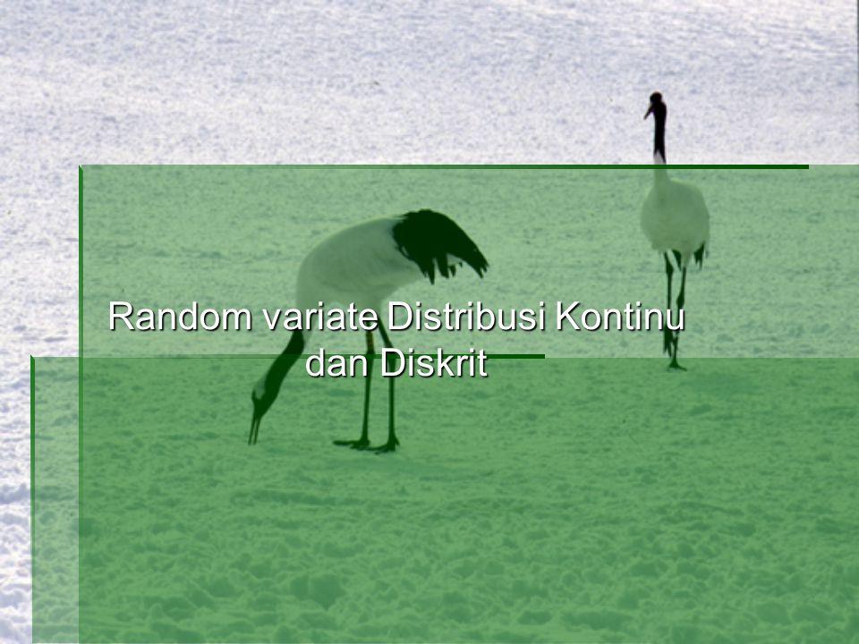 PEMBANGKITAN RANDOM VARIATE 1.PEMBANGKITAN RANDOM VARIATE DISKRIT 2.PEMBANGKITAN RANDOM VARIATE KONTINU 3.RANDOM VARIATE DISTRIBUSI DENSITAS 4.DISKRIT RANDOM NUMBER