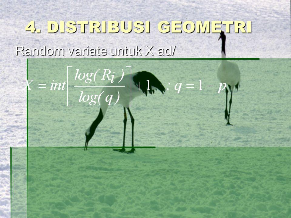 4. DISTRIBUSI GEOMETRI Random variate untuk X ad/