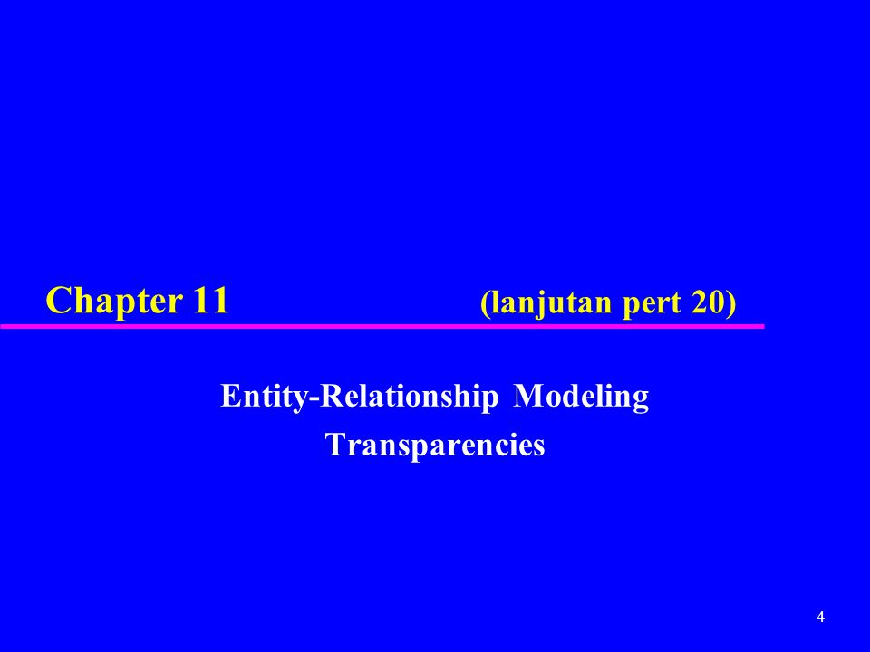 4 Chapter 11 (lanjutan pert 20) Entity-Relationship Modeling Transparencies