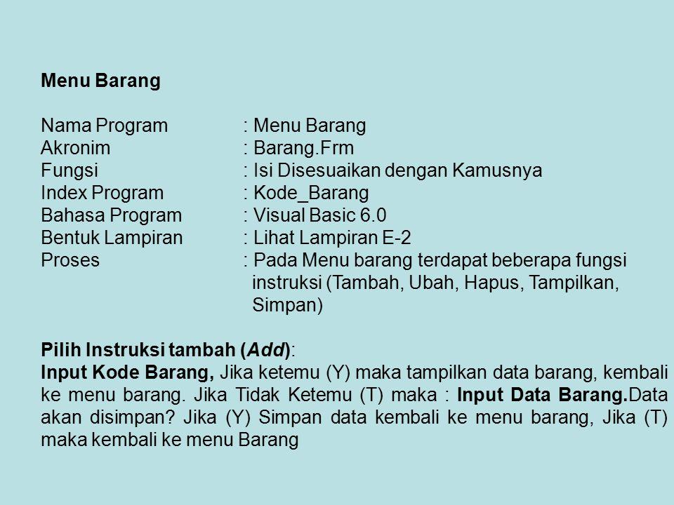 Menu Barang Nama Program : Menu Barang Akronim: Barang.Frm Fungsi: Isi Disesuaikan dengan Kamusnya Index Program: Kode_Barang Bahasa Program: Visual B