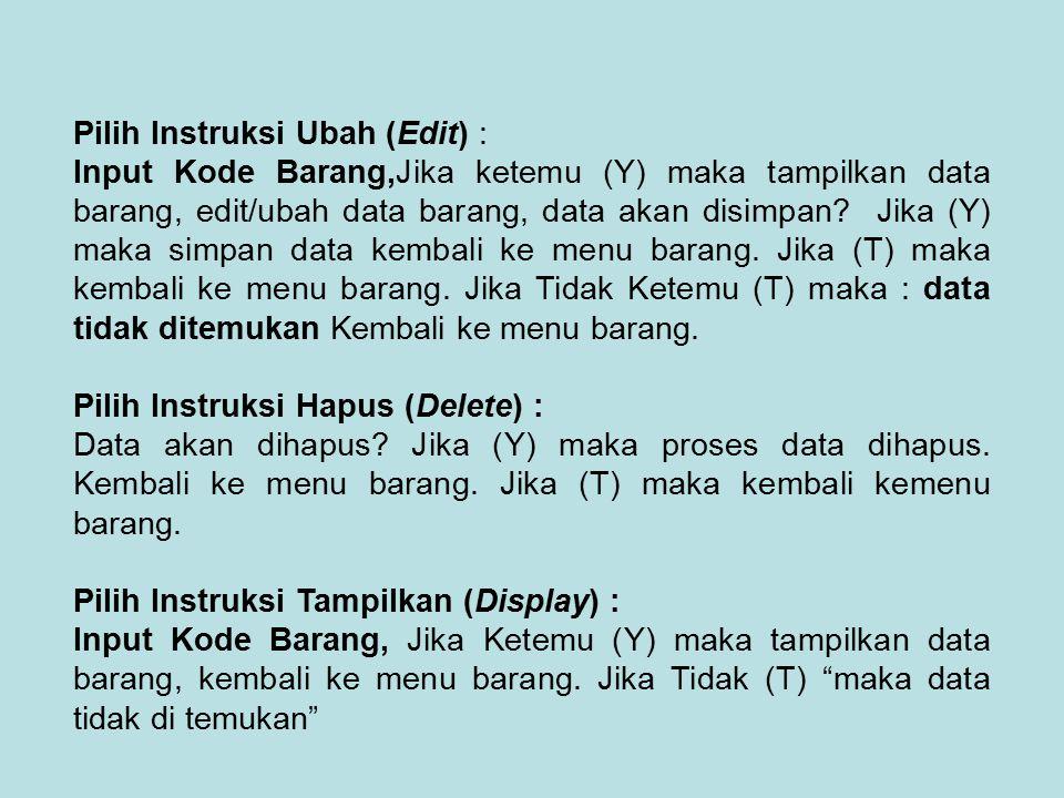 Pilih Instruksi Ubah (Edit) : Input Kode Barang,Jika ketemu (Y) maka tampilkan data barang, edit/ubah data barang, data akan disimpan.