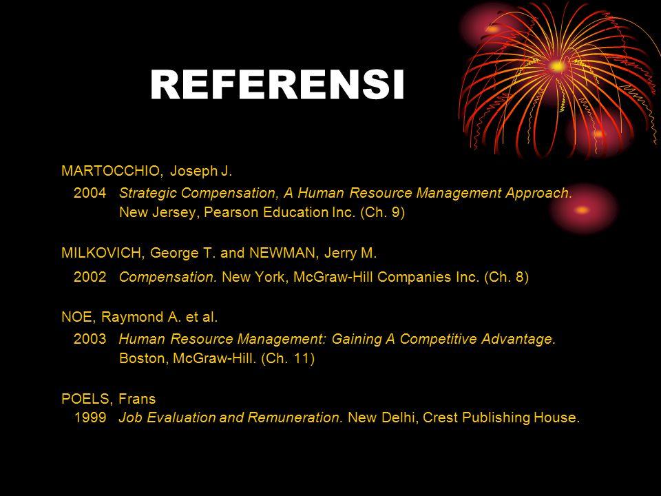 REFERENSI MARTOCCHIO, Joseph J. 2004 Strategic Compensation, A Human Resource Management Approach. New Jersey, Pearson Education Inc. (Ch. 9) MILKOVIC