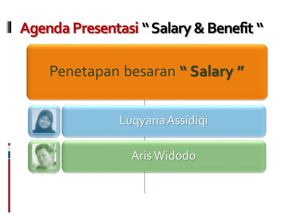 Agenda Presentasi Salary & Benefit Salary Penetapan besaran Salary Luqyana Assidiqi Aris Widodo