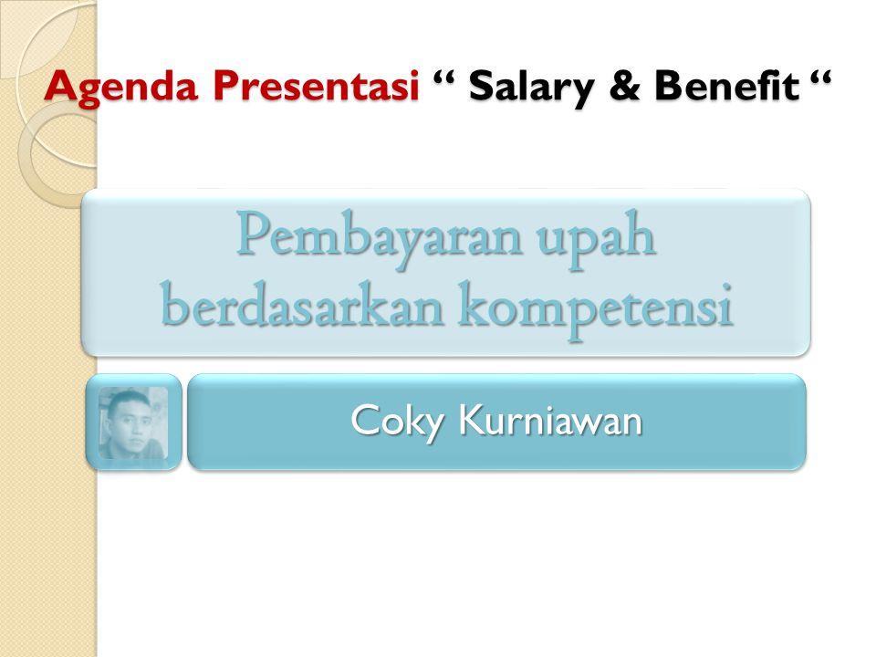 Agenda Presentasi Salary & Benefit Pembayaran upah berdasarkan kompetensi Coky Kurniawan