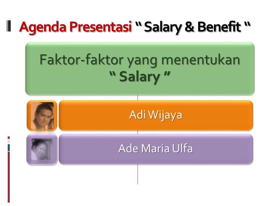 Agenda Presentasi Salary & Benefit Faktor-faktor yang menentukan Salary Adi Wijaya Ade Maria Ulfa