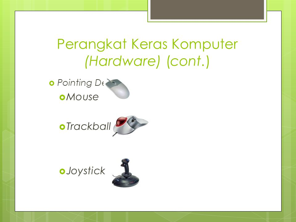 Perangkat Keras Komputer (Hardware) (cont.)  Pointing Device  Mouse  Trackball  Joystick