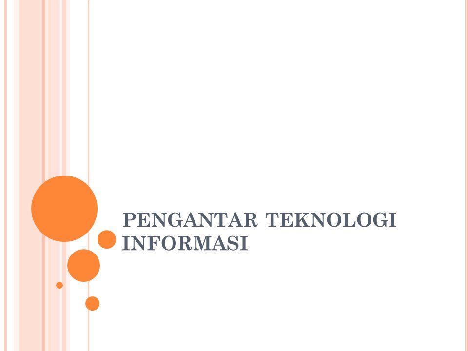 P ENGENALAN T EKNOLOGI I NFORMASI Pengertian Teknologi Informasi (TI) TI adalah istilah terhadap berbagai macam hal dan kemampuan yang digunakan dalam pembentukan, penyimpanan, dan penyebaran informasi.