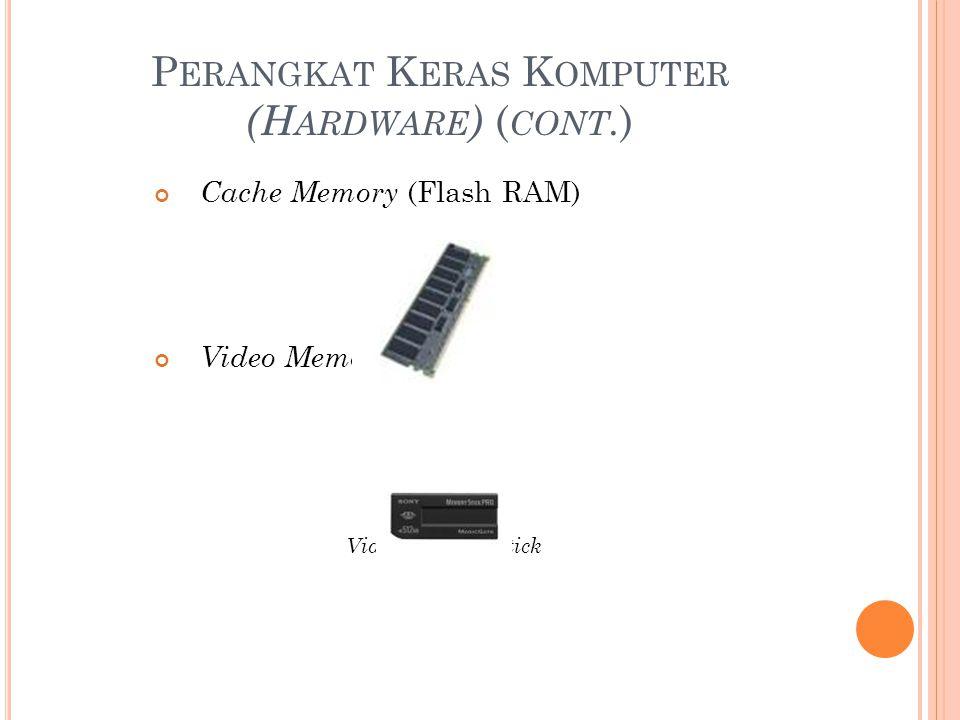 P ERANGKAT K ERAS K OMPUTER (H ARDWARE ) ( CONT. ) Cache Memory (Flash RAM) Video Memory (VRAM) Video Memory Stick