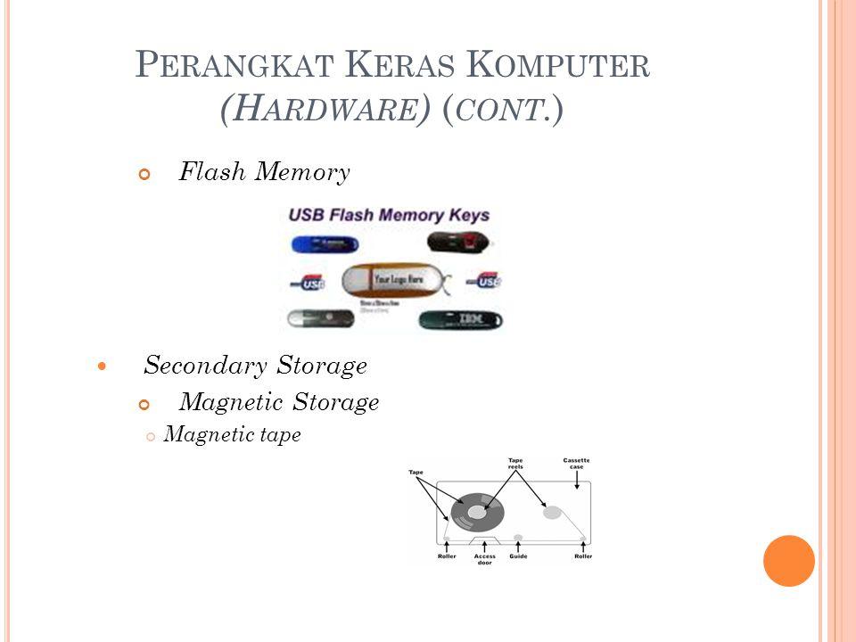 P ERANGKAT K ERAS K OMPUTER (H ARDWARE ) ( CONT. ) Flash Memory Secondary Storage Magnetic Storage Magnetic tape