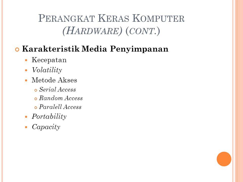 P ERANGKAT K ERAS K OMPUTER (H ARDWARE ) ( CONT. ) Karakteristik Media Penyimpanan Kecepatan Volatility Metode Akses Serial Access Random Access Paral