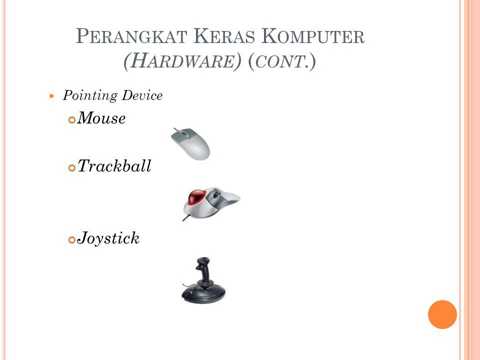 P ERANGKAT K ERAS K OMPUTER (H ARDWARE ) ( CONT. ) Pointing Device Mouse Trackball Joystick
