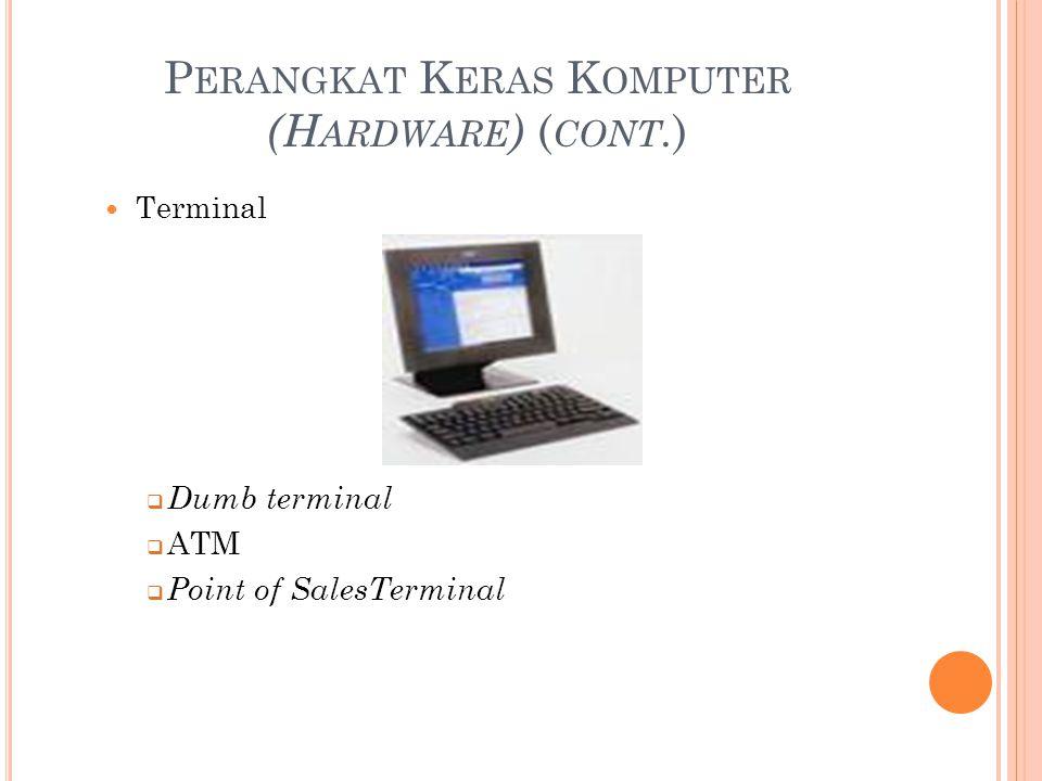P ERANGKAT K ERAS K OMPUTER (H ARDWARE ) ( CONT. ) Terminal  Dumb terminal  ATM  Point of SalesTerminal