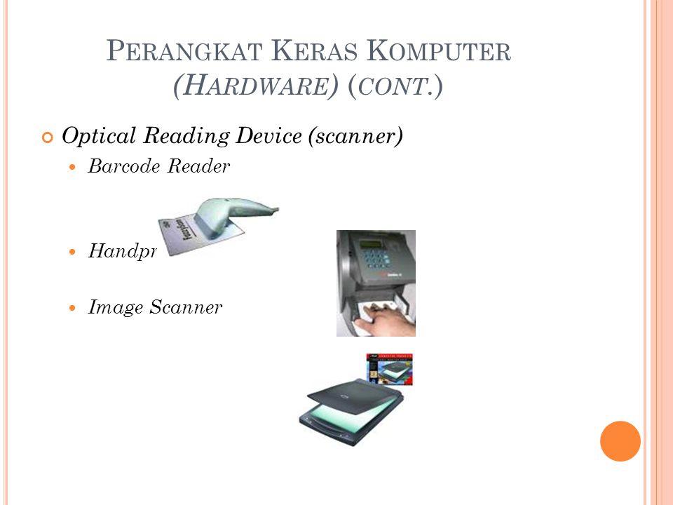 P ERANGKAT K ERAS K OMPUTER (H ARDWARE ) ( CONT. ) Optical Reading Device (scanner) Barcode Reader Handprint Reader Image Scanner