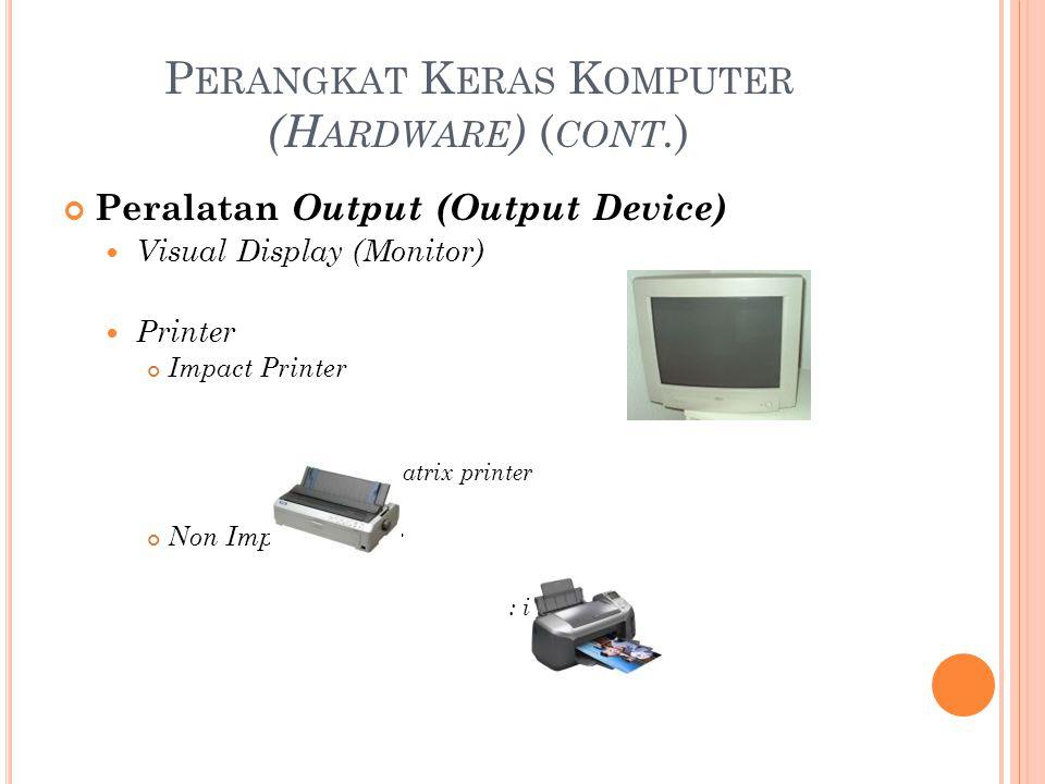 P ERANGKAT K ERAS K OMPUTER (H ARDWARE ) ( CONT. ) Peralatan Output (Output Device) Visual Display (Monitor) Printer Impact Printer : dot matrix print