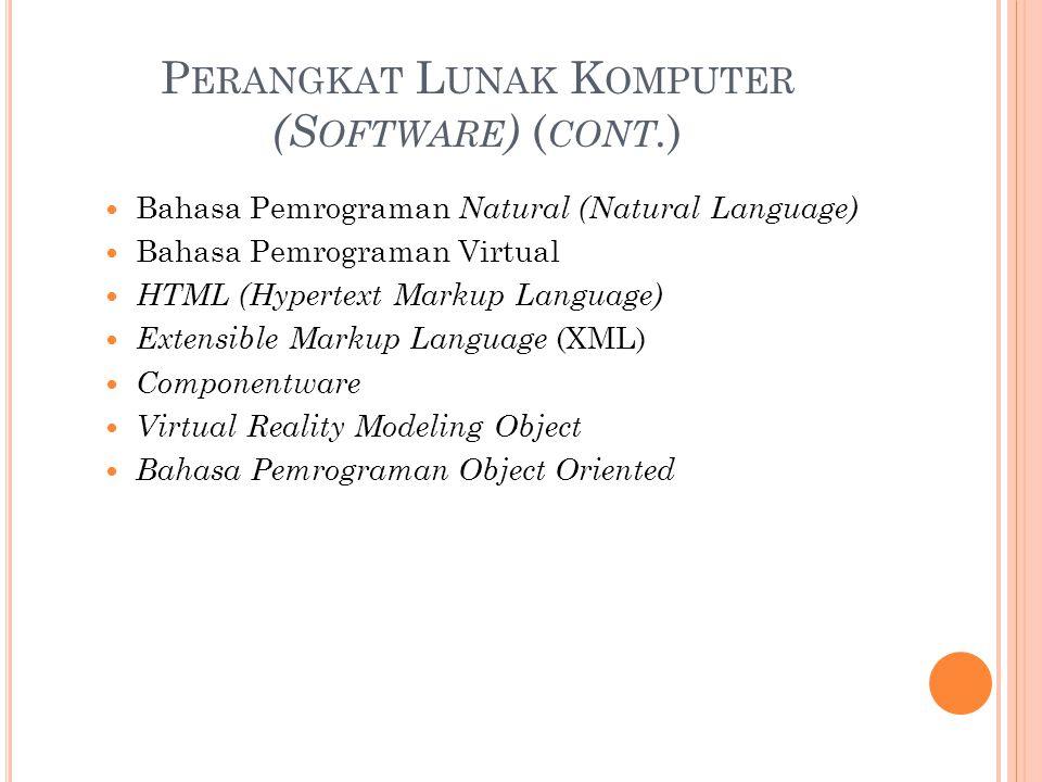 P ERANGKAT L UNAK K OMPUTER (S OFTWARE ) ( CONT. ) Bahasa Pemrograman Natural (Natural Language) Bahasa Pemrograman Virtual HTML (Hypertext Markup Lan