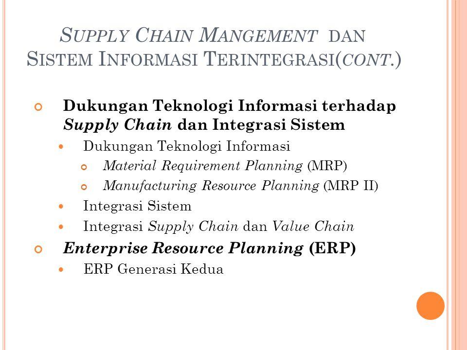 S UPPLY C HAIN M ANGEMENT DAN S ISTEM I NFORMASI T ERINTEGRASI ( CONT. ) Dukungan Teknologi Informasi terhadap Supply Chain dan Integrasi Sistem Dukun