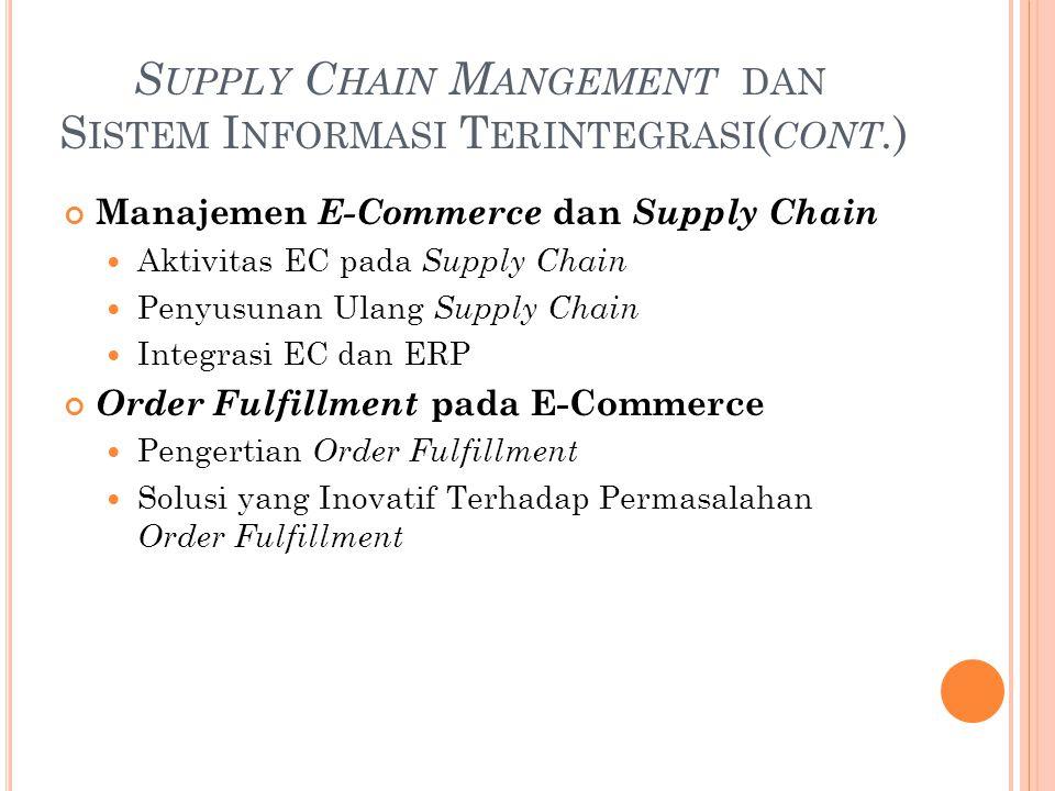 S UPPLY C HAIN M ANGEMENT DAN S ISTEM I NFORMASI T ERINTEGRASI ( CONT. ) Manajemen E-Commerce dan Supply Chain Aktivitas EC pada Supply Chain Penyusun