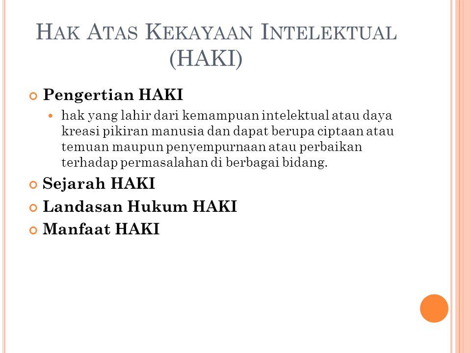 H AK A TAS K EKAYAAN I NTELEKTUAL (HAKI) Pengertian HAKI hak yang lahir dari kemampuan intelektual atau daya kreasi pikiran manusia dan dapat berupa c