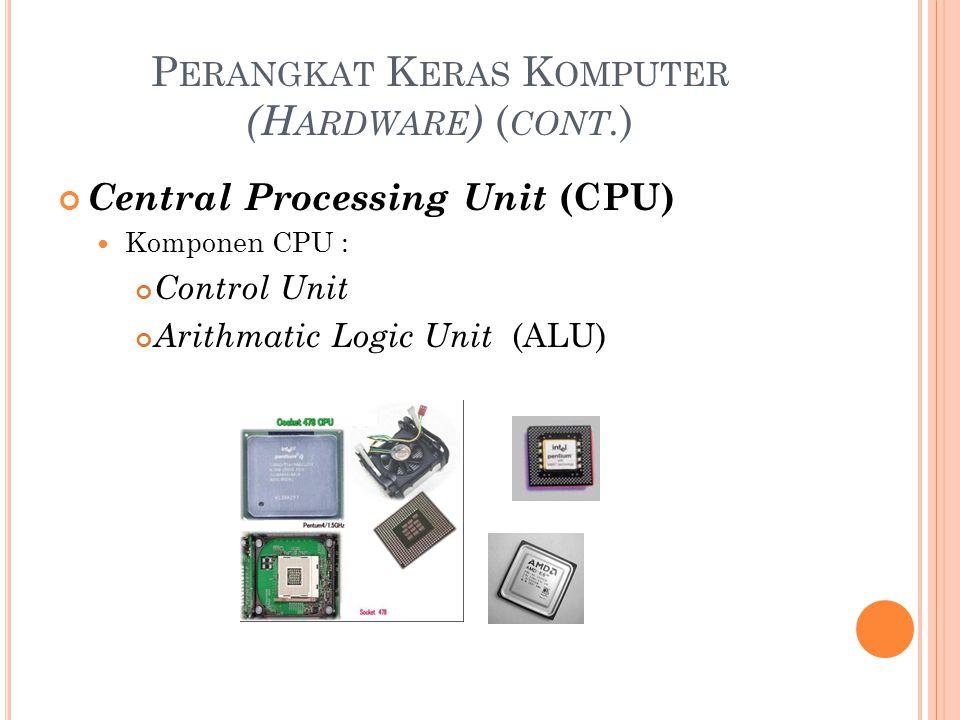 P ERANGKAT K ERAS K OMPUTER (H ARDWARE ) ( CONT. ) Central Processing Unit (CPU) Komponen CPU : Control Unit Arithmatic Logic Unit (ALU)