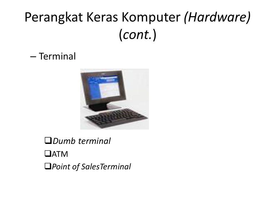Perangkat Keras Komputer (Hardware) (cont.) –T–Terminal DDumb terminal AATM PPoint of SalesTerminal