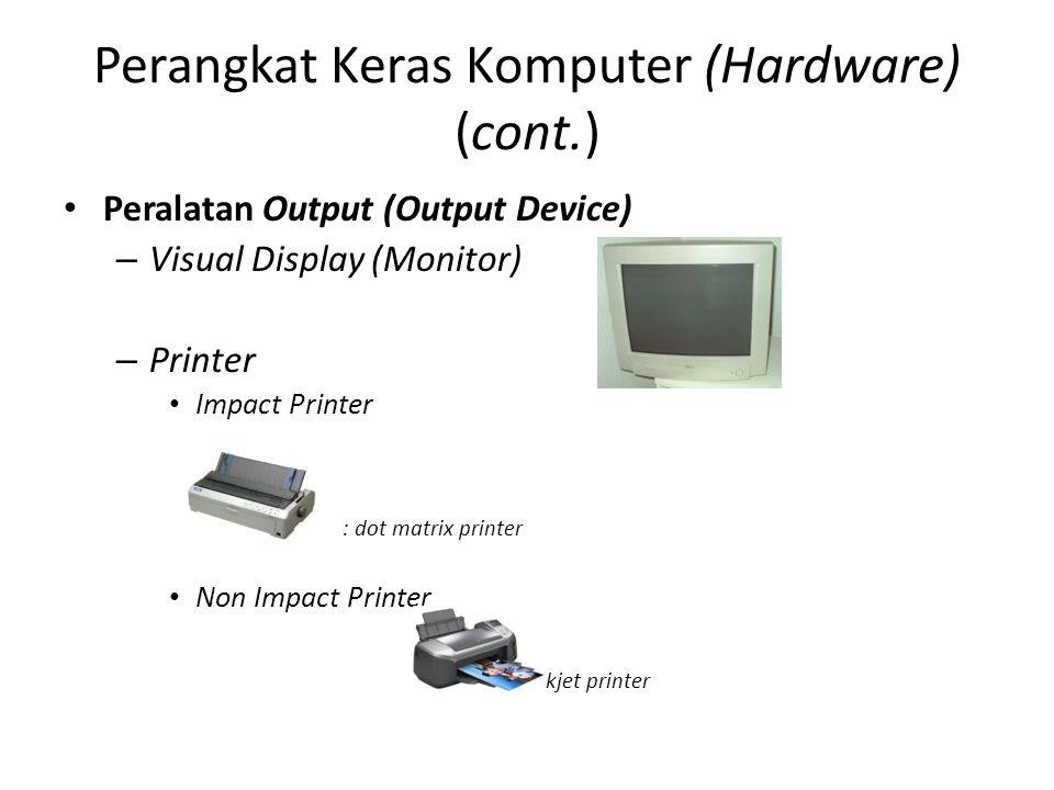 Perangkat Keras Komputer (Hardware) (cont.) Peralatan Output (Output Device) – Visual Display (Monitor) – Printer Impact Printer : dot matrix printer Non Impact Printer : inkjet printer