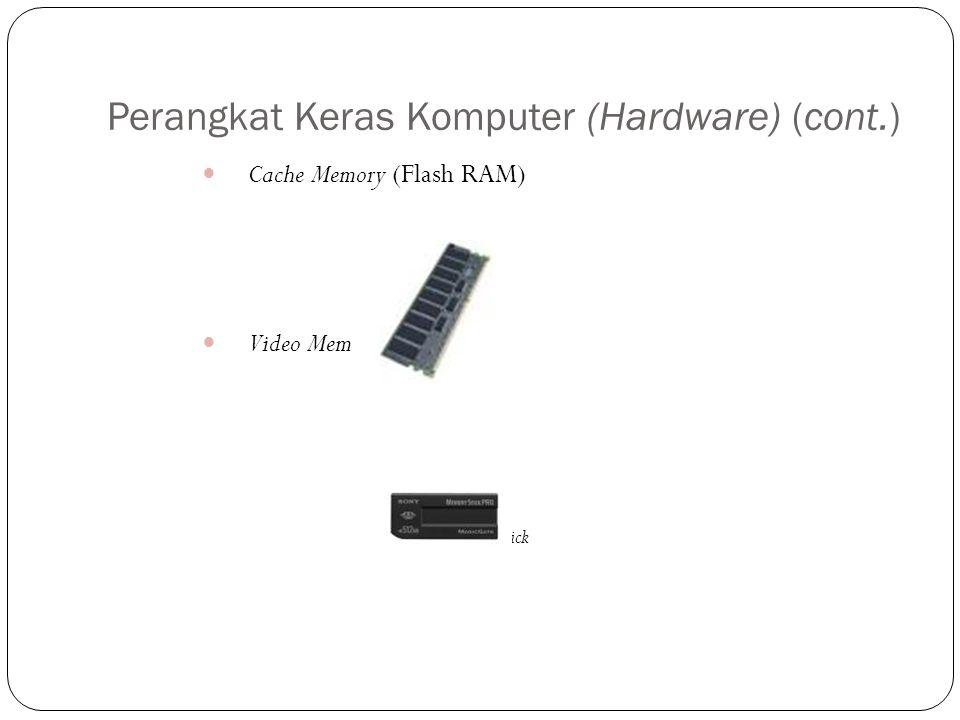 Perangkat Keras Komputer (Hardware) (cont.) Cache Memory (Flash RAM) Video Memory (VRAM) Video Memory Stick