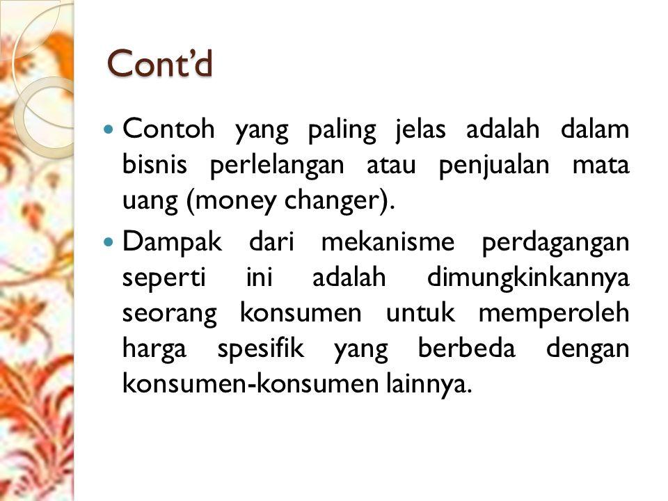 Cont'd Contoh yang paling jelas adalah dalam bisnis perlelangan atau penjualan mata uang (money changer).