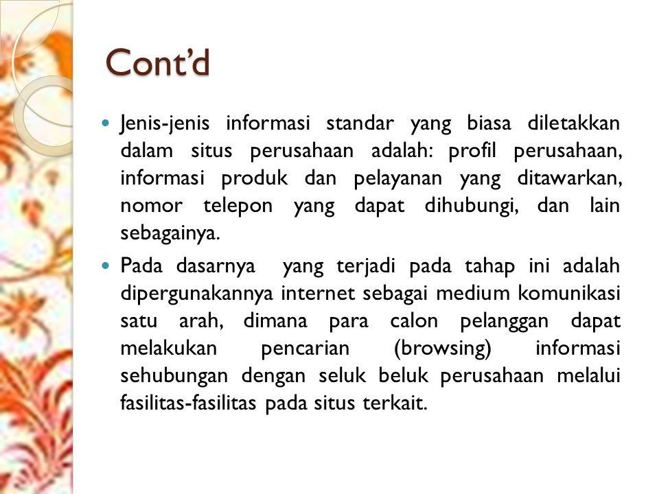 Cont'd Jenis-jenis informasi standar yang biasa diletakkan dalam situs perusahaan adalah: profil perusahaan, informasi produk dan pelayanan yang ditawarkan, nomor telepon yang dapat dihubungi, dan lain sebagainya.