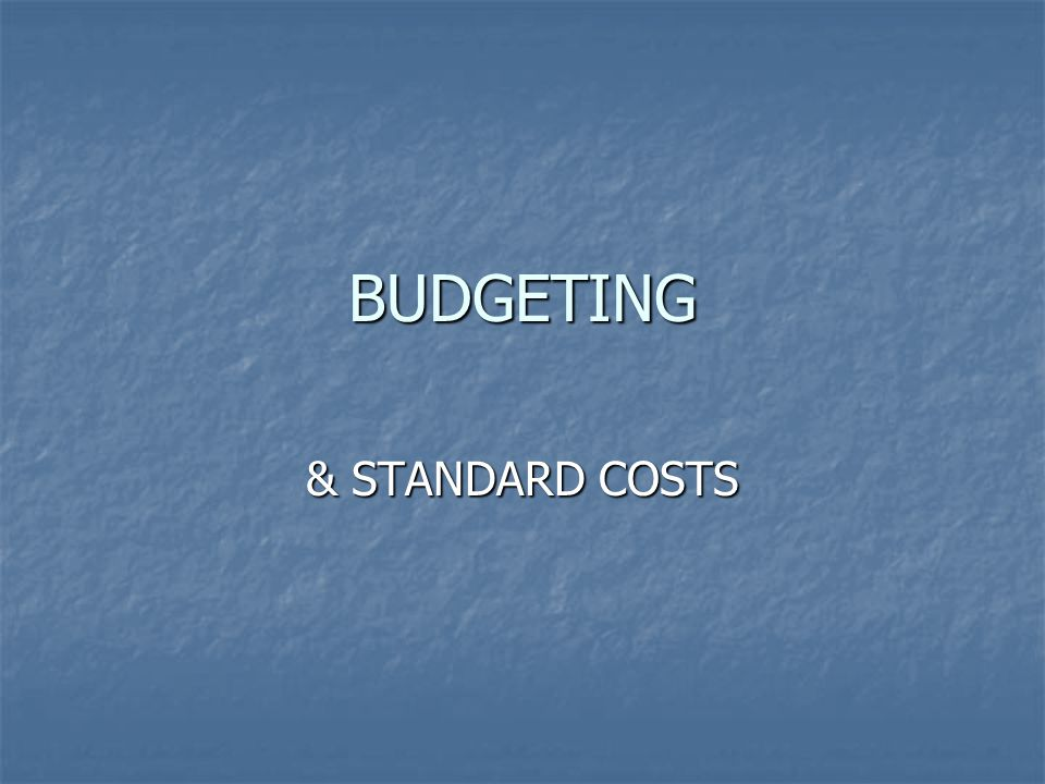 BUDGETING & STANDARD COSTS