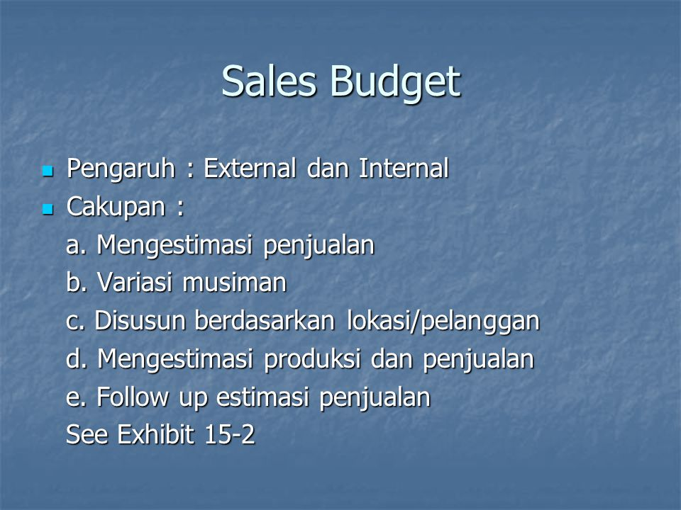 Sales Budget Pengaruh : External dan Internal Pengaruh : External dan Internal Cakupan : Cakupan : a. Mengestimasi penjualan a. Mengestimasi penjualan