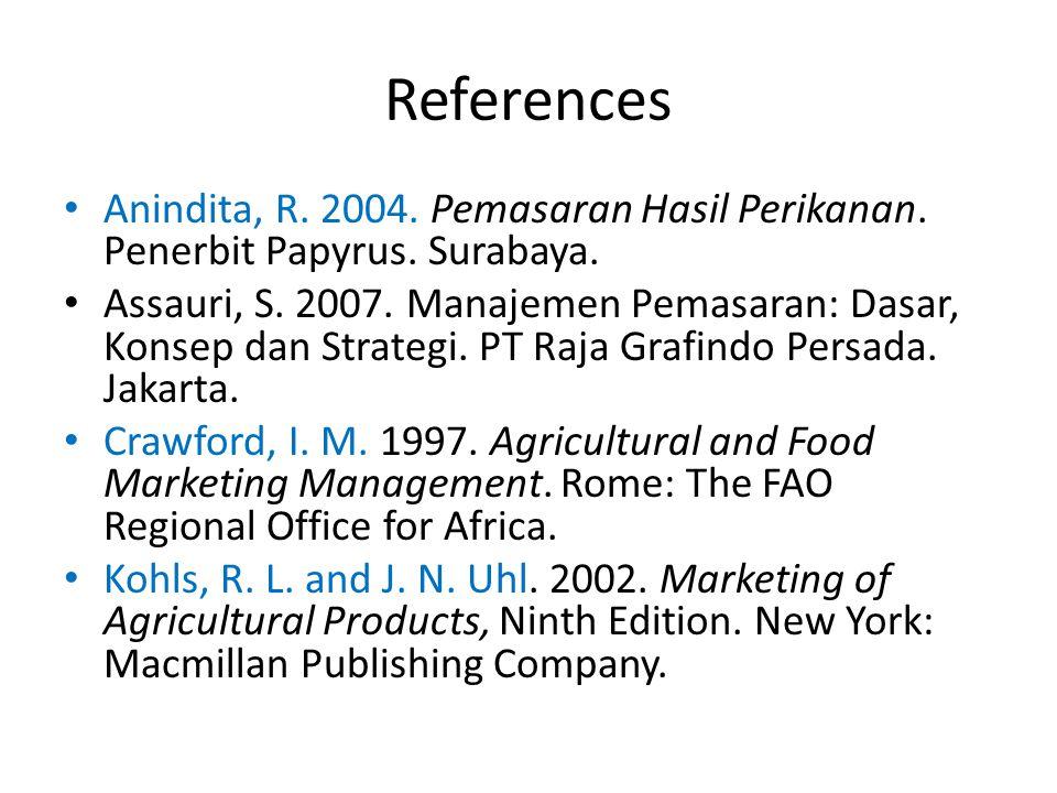 References Anindita, R. 2004. Pemasaran Hasil Perikanan. Penerbit Papyrus. Surabaya. Assauri, S. 2007. Manajemen Pemasaran: Dasar, Konsep dan Strategi