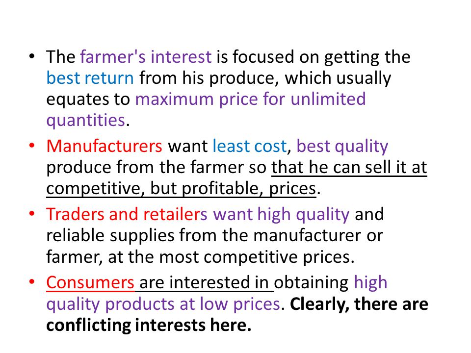 The farmer's interest is focused on getting the best return from his produce, which usually equates to maximum price for unlimited quantities. Manufac