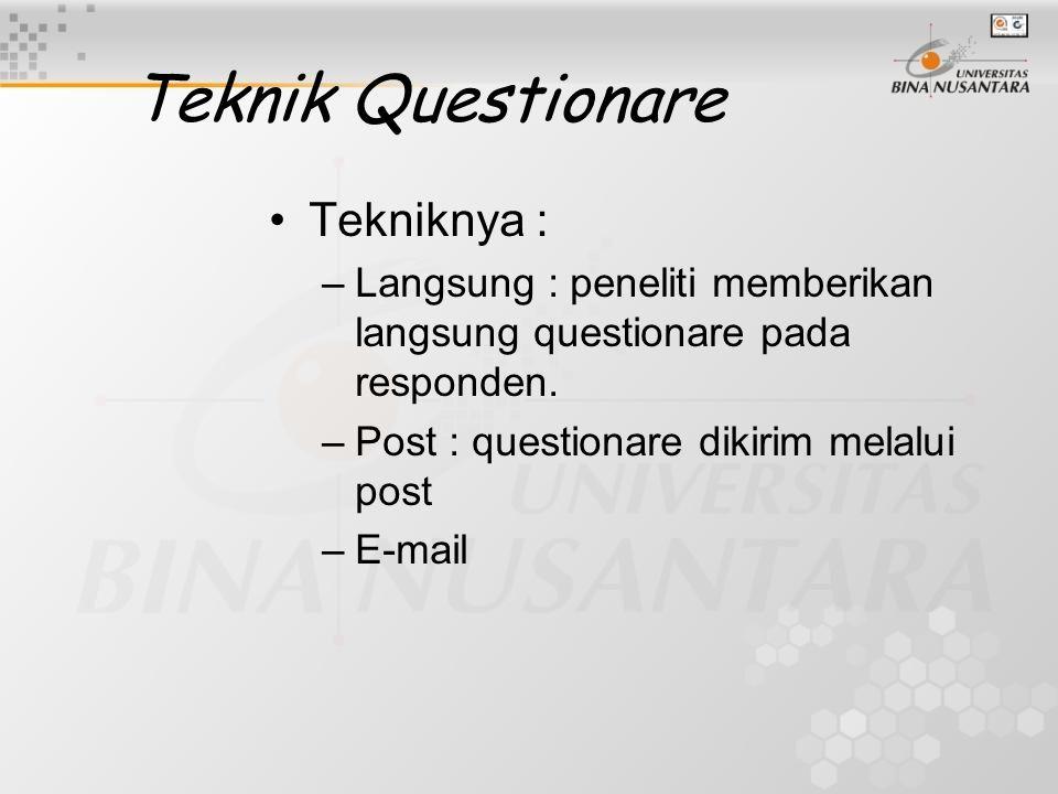 Teknik Questionare Tekniknya : –Langsung : peneliti memberikan langsung questionare pada responden.