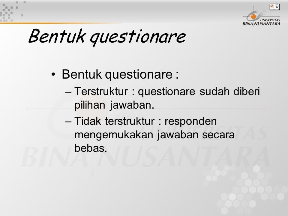 Bentuk questionare Bentuk questionare : –Terstruktur : questionare sudah diberi pilihan jawaban. –Tidak terstruktur : responden mengemukakan jawaban s
