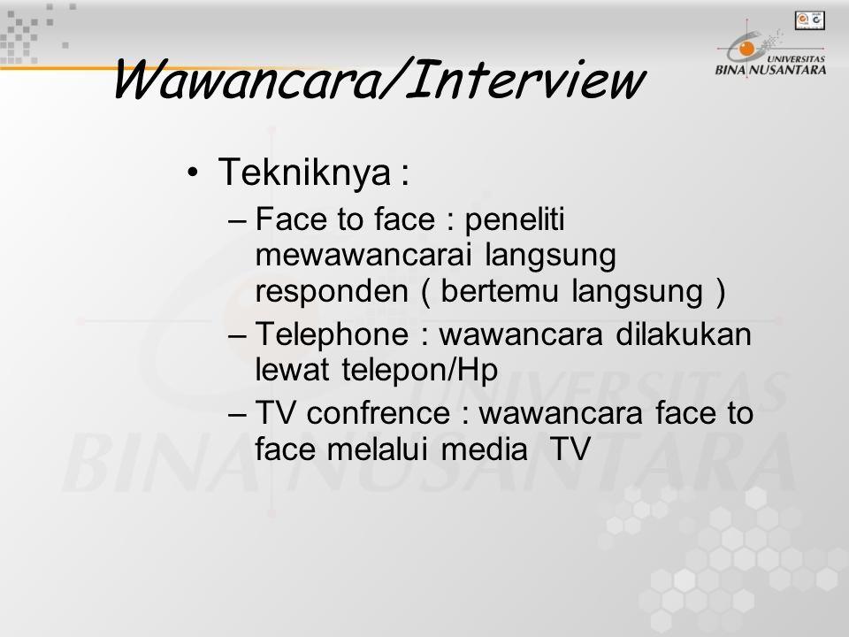 Wawancara/Interview Tekniknya : –Face to face : peneliti mewawancarai langsung responden ( bertemu langsung ) –Telephone : wawancara dilakukan lewat t