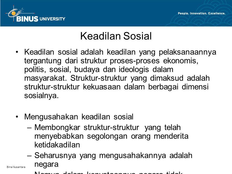 Bina Nusantara Keadilan Sosial Keadilan sosial adalah keadilan yang pelaksanaannya tergantung dari struktur proses-proses ekonomis, politis, sosial, b