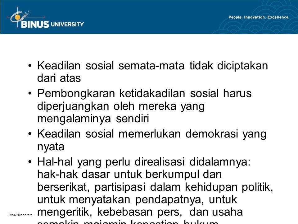 Bina Nusantara Keadilan sosial semata-mata tidak diciptakan dari atas Pembongkaran ketidakadilan sosial harus diperjuangkan oleh mereka yang mengalami