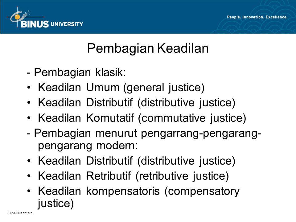 Bina Nusantara Pembagian Keadilan - Pembagian klasik: Keadilan Umum (general justice) Keadilan Distributif (distributive justice) Keadilan Komutatif (
