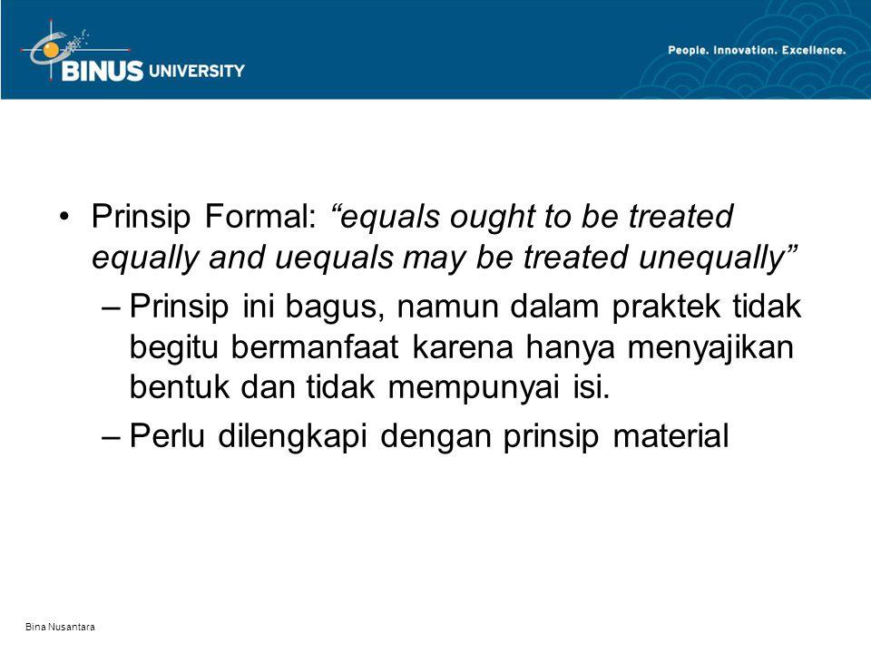 """Bina Nusantara Prinsip Formal: """"equals ought to be treated equally and uequals may be treated unequally"""" –Prinsip ini bagus, namun dalam praktek tidak"""