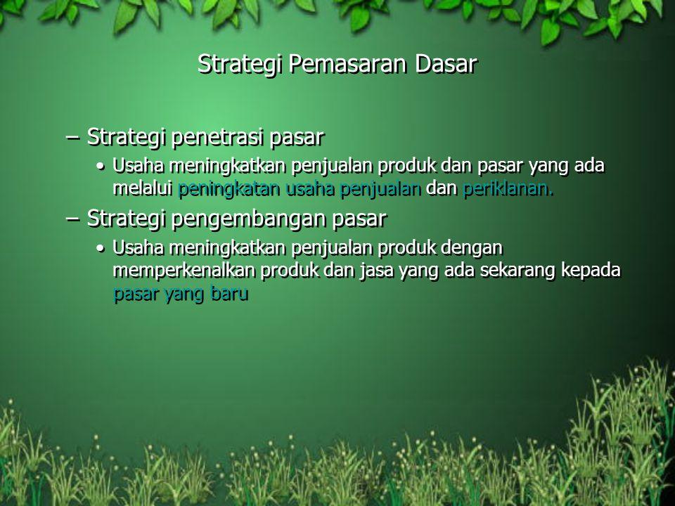 –Strategi penetrasi pasar Usaha meningkatkan penjualan produk dan pasar yang ada melalui peningkatan usaha penjualan dan periklanan. –Strategi pengemb